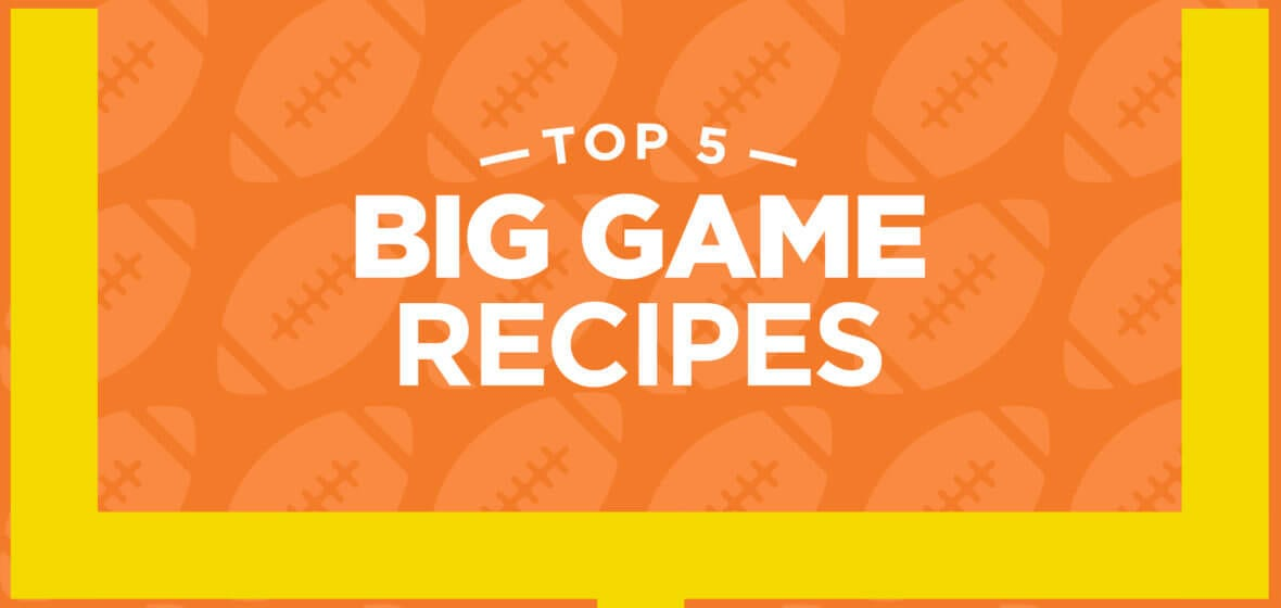 Top 5 Big Game Recipes For Homegating