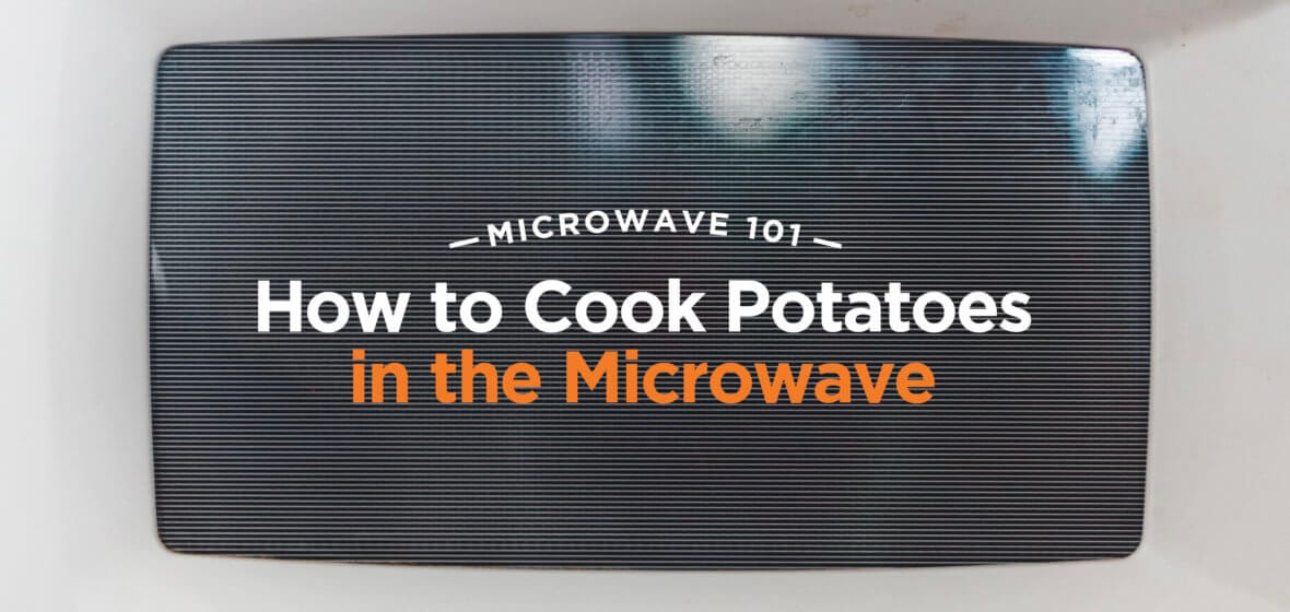Microwave 101: How to Cook Potatoes in the Microwave
